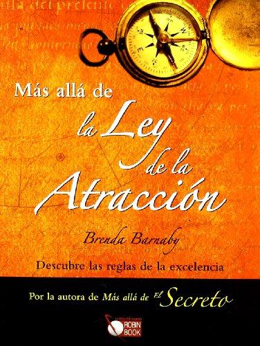Más allá de la ley de la atracción: Descubre las reglas de la excelencia por Brenda Barnaby