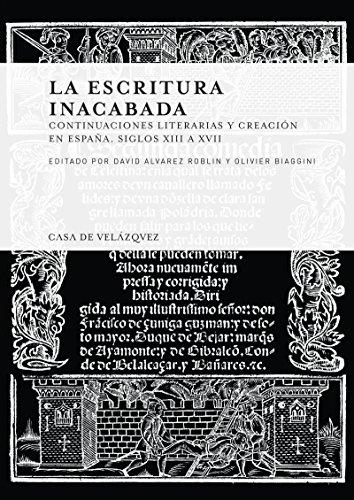 La escritura inacabada: Continuaciones literarias y creación en España. Siglos xiii a xvii (Collection de la Casa de Velázquez nº 159)
