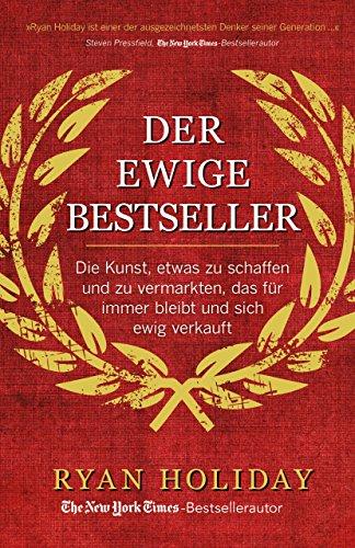 Der ewige Bestseller: Die Kunst, etwas zu schaffen und zu vermarkten, das für immer bleibt und sich ewig verkauft -