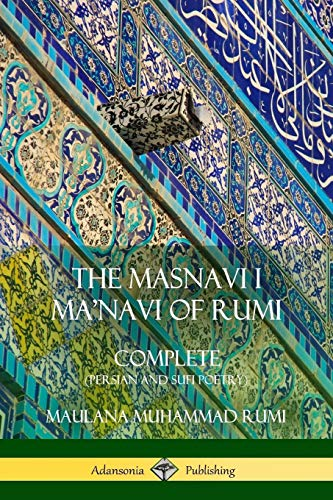 The Masnavi I Ma'navi of Rumi: Complete (Persian and Sufi Poetry)