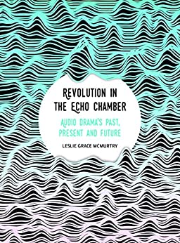 Revolution In The Echo Chamber: Audio Drama's Past, Present And Future por Leslie Mcmurtry epub