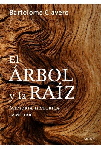 El árbol y la raíz: Memoria histórica familar (Contrastes) por Bartolomé Clavero Salvador