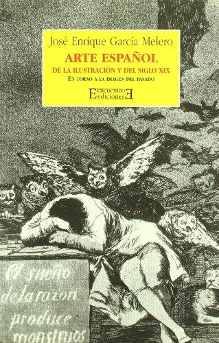 Descargar Libro Arte español de la Ilustración y del siglo XIX: En torno a la imagen del pasado (Ensayo) de José Enrique García Melero