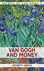 Van Gogh and Money: The Myth of the Poor Artist (Secrets of Van Gogh Book 5)