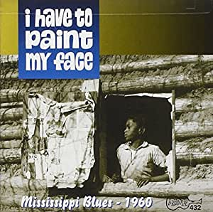 I Have to Paint My Face: Mississippi Blues -- 1960