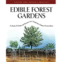Edible Forest Gardens: Ecological Design and Practice for Temperate-Climate Permaculture: Ecological Vision and Theory for Temperate-climate Permaculture
