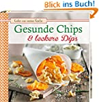 Gesunde Chips & leckere Dips: Gutes a...
