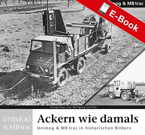 Ackern wie damals - Unimog: Unimog & Mbtrac in historischen Bildern