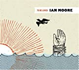 Songtexte von Ian Moore - To Be Loved