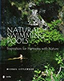 Natural Swimming Pools: Inspiration for Harmony with Nature (Schiffer Design Books)