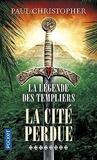 La légende des Templiers, tome 8 : La cité perdue par Paul Christopher
