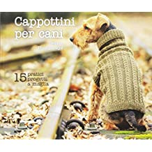 Cappottini per cani. 15 pratici progetti a maglia
