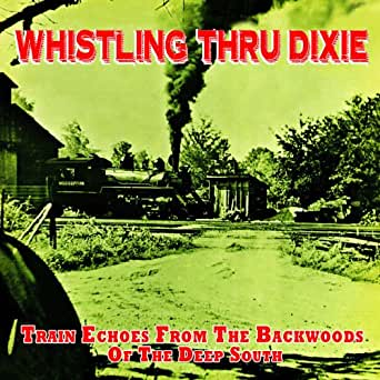 Whistling Thru Dixie Train Echoes From The Backwoods Of