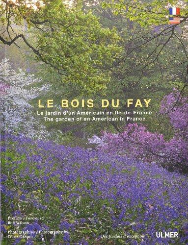 Le Bois du Fay. Le jardin d'un paysagiste Américain en Ile-de France (ED BILINGUE)