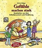 Gefühle machen stark: Geschichten von Mut, Selbstbewusstsein und Versöhnung - Achim Bröger