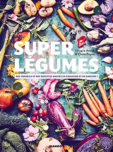 Super légumes (Hors collection Mango Art de vivre) par Vincent Amiel