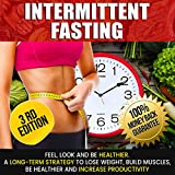 Intermittent Fasting: Feel,Look and BE Healthier. A long-term Strategy to Lose Weight, Build Muscles, Be Healthier and Increase Productivity (Without any low carb diet!)