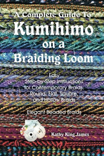A Complete Guide To Kumihimo On A Braiding Loom: Round, Flat, Square, Hollow, And Beaded Braids And Necklaces by Kathy King James (2009-01-23)