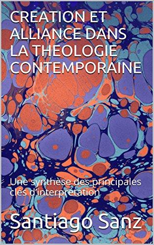 CREATION ET ALLIANCE  DANS LA THEOLOGIE CONTEMPORAINE: Une synthèse des principales clés d'interprétation par Santiago  Sanz