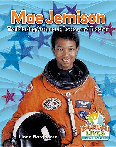 Mae Jemison: Trailblazing Astronaut, Doctor, and Teacher (Remarkable Lives Revealed)