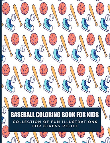 Baseball Coloring Book For Kids Collection Of Fun Illustrations For Stress Relief: For Adults and Teens too - Easy and Relaxing Pages - Relaxation and ... Images To Inspire Creativity; Color Therapy -