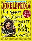 Jokelopedia: The Biggest, Best, Silliest, Dumbest Joke Book Ever by Rosanne Green (2006-05-24)