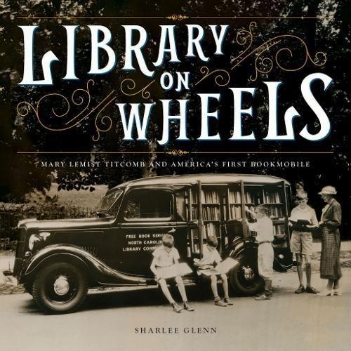 Library on Wheels: Mary Lemist Titcomb and America's First Bookmobile por Sharlee Glenn