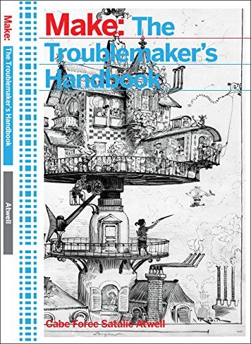 The Troublemaker's Handbook: A Compendium of Tricks and Hacks Using LEDs, Transistors, and Integrated Circuits
