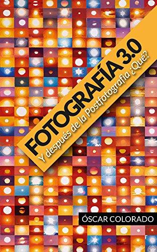 Fotografía 3.0 Y después de la Postfotografía ¿Qué?: Un análisis crítico de la fotografía en la era de la conectividad. por Oscar Colorado