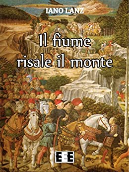 Il fiume risale il monte (I Mainstream) (Italian Edition) by [Lanz, Iano]