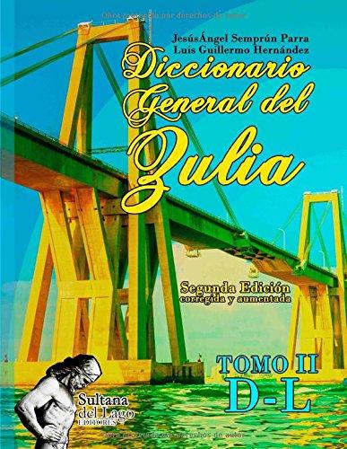 Diccionario General del Zulia: Tomo II: de la letra D a la letra L