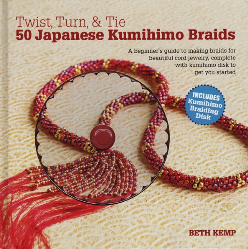 Twist, Turn & Tie 50 Japanese Kumihimo Braids: A Beginner's Guide to Making Braids for Beautiful Cord Jewelry