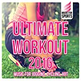 Music for Sports: Ultimate Workout 2016 (Music for Jogging, Cycling, Hiit)