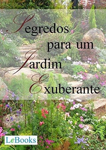 Segredos para um jardim exuberante (Coleção Casa & Jardim) (Portuguese Edition) por Edições Lebooks
