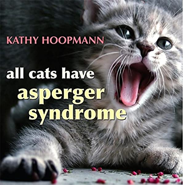 All Cats Have Asperger Syndrome: Amazon.co.uk: Kathy Hoopmann:  0884260262084: Books