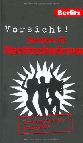 Berlitz Vorsicht! Spanisch für Nachtschwärmer: Unzenzierte Ausgabe