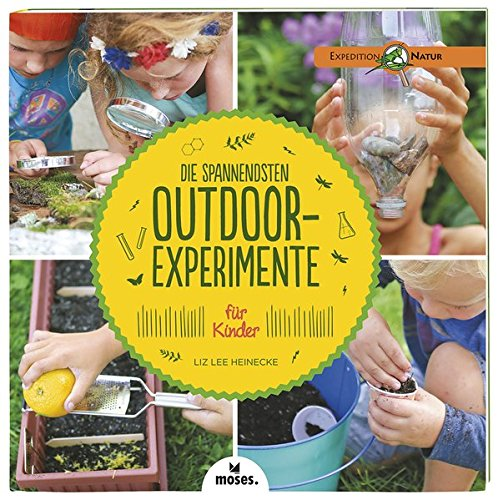 Die spannendsten Outdoor-Experimente für Kinder (Expedition Natur)
