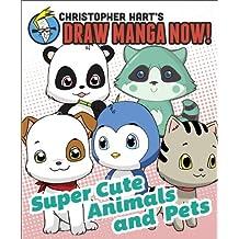 Supercute Animals and Pets: Christopher Hart's Draw Manga Now! (English Edition)