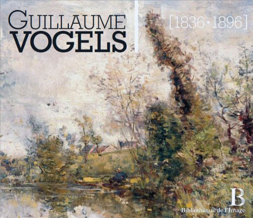 Guillaume Vogels (1836-1896) - Le paysage en Belgique à la fin du XIXème siècle