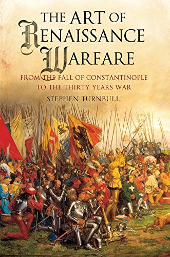 The Art of Renaissance Warfare: From The Fall of Constantinople to the Thirty Years War (English...