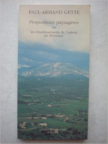 En ligne téléchargement Propositions paysagères, ou, Les divertissements de l'auteur en Provence epub pdf