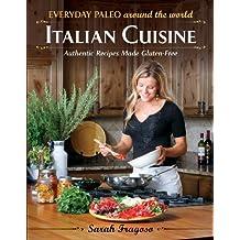Everyday Paleo Around the World: Italian Cuisine: Authentic Recipes Made Gluten-Free (English Edition)