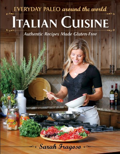 Everyday Paleo Around the World: Italian Cuisine: Authentic Recipes Made Gluten-Free (English Edition)
