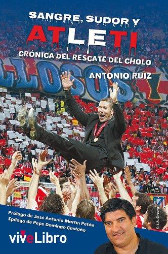 Sangre Sudor y Atleti: Crónica del rescate del Cholo por Antonio Ruiz Sánchez