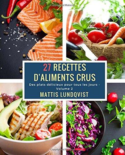 27 Recettes D'Alimentation Crus - Volume 2: Des plats délicieux pour tous les jours par Mattis Lundqvist