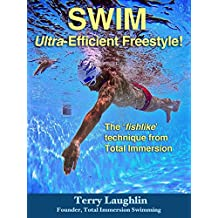 Swim Ultra-Efficient Freestyle!: The 'Fishlike' Techniques From Total Immersion (English Edition)