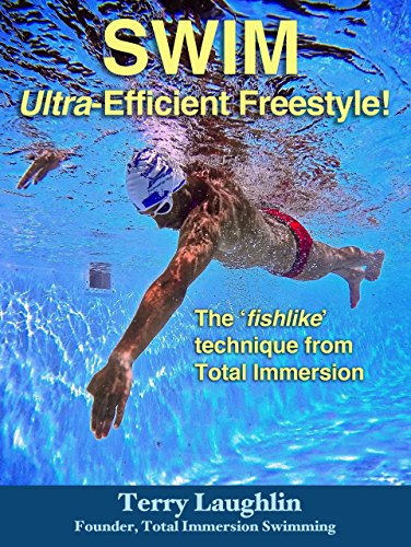 Swim Ultra-Efficient Freestyle!: The 'Fishlike' Techniques From Total Immersion (English Edition) (Dennis Bob)