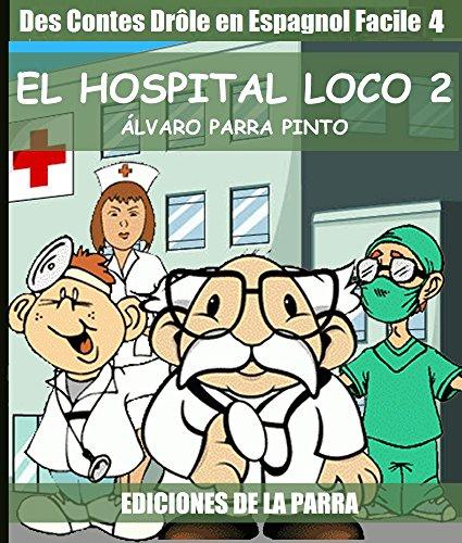 Descargar Libros Ebook Gratis Des Contes Drôle en Espagnol Facile 4: EL HOSPITAL LOCO 2 Bajar Gratis En Epub