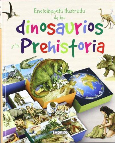 Enciclopedia ilustrada de los dinosaurios y la prehistoria (Primeras enciclopedias) por Equipo Todolibro