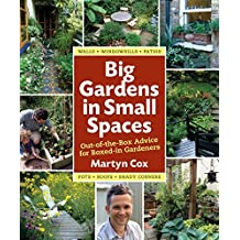 Big Gardens in Small Spaces: Out-of-the-Box Advice for Boxed-in Gardeners by Martyn Cox (2012-02-01)